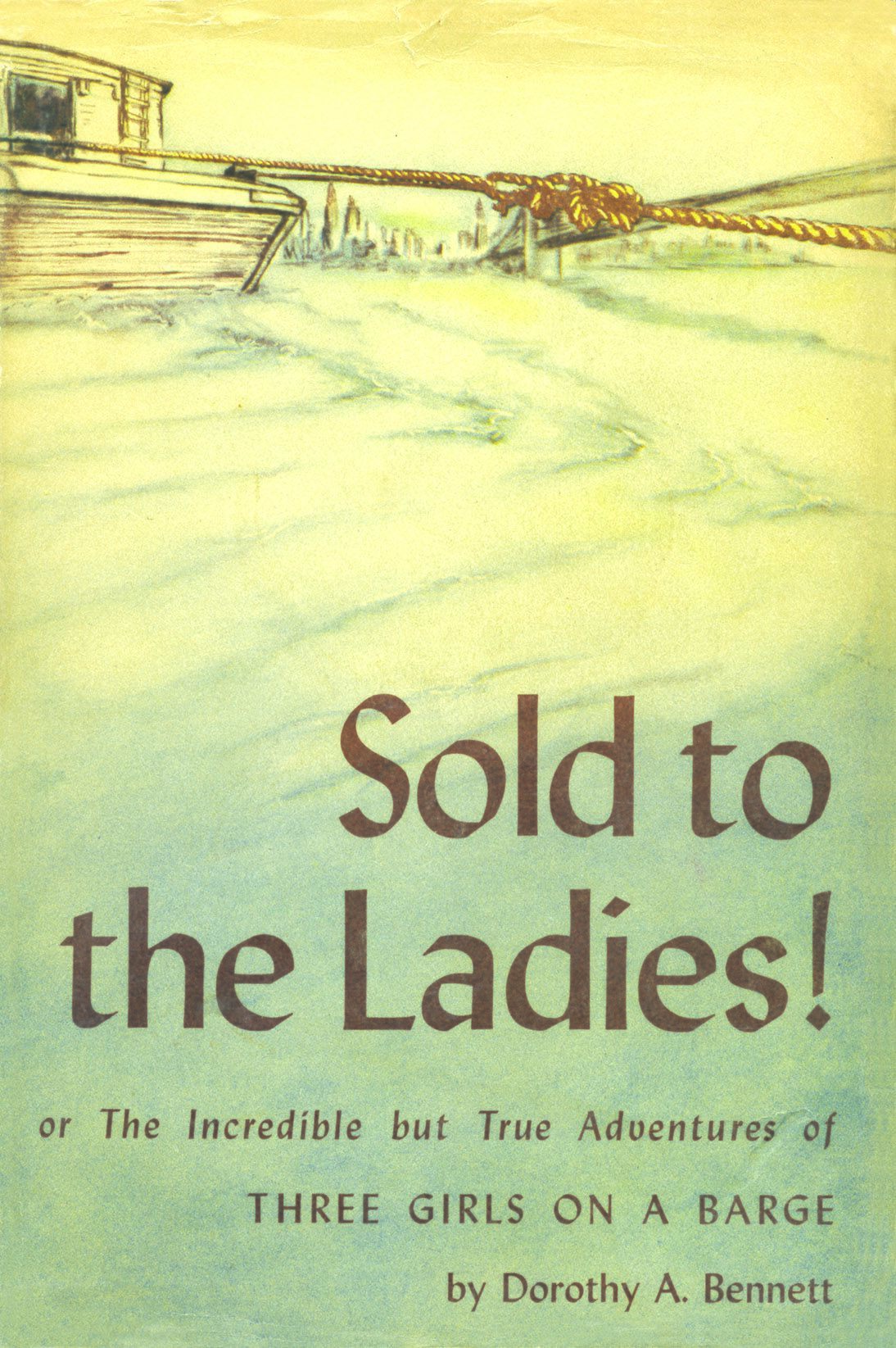 Sold to the Ladies! or The Incredible but True Adventures of THREE GIRLS ON A BARGE, by Dorothy A. Bennett