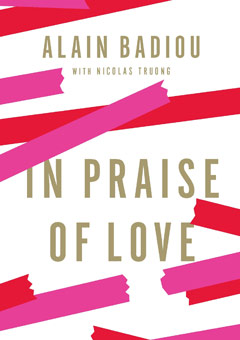 Alain Badiou, In Praise of Love